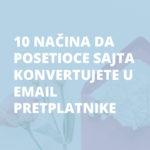 10 načina da posetioce sajta konvertujete u email pretplatnike